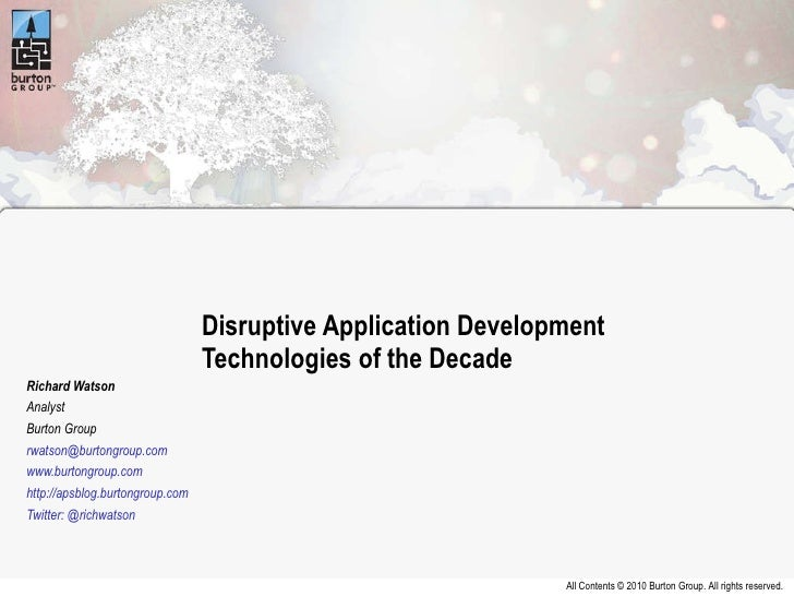 Disruptive Application Development Technologies of the Decade Richard Watson Analyst Burton Group [email_address]   www.bu...
