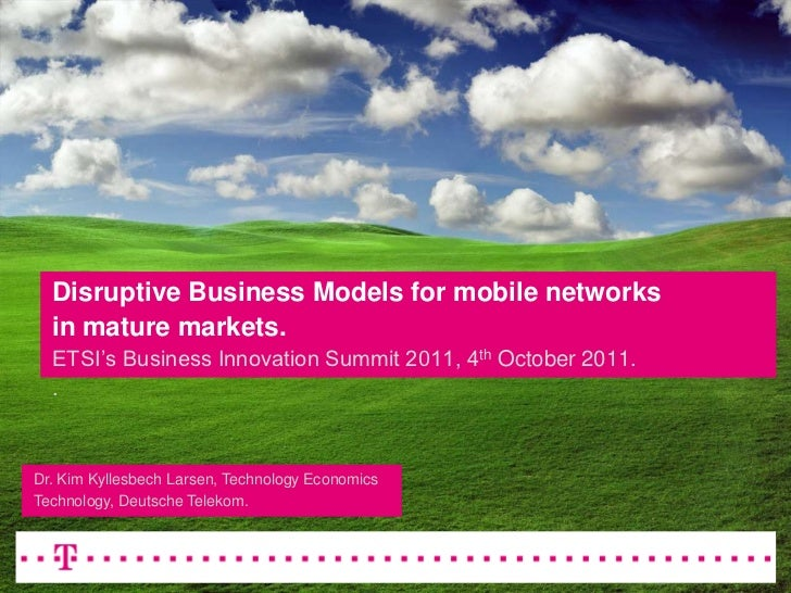 Disruptive Business Models for mobile networksin mature markets.ETSI's Business Innovation Summit 2011, 4th October 2011.....