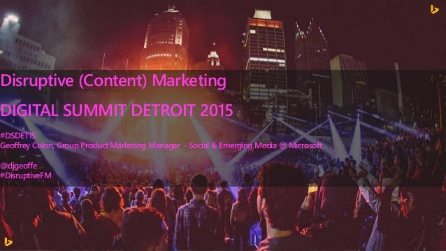 Disruptive (Content) Marketing DIGITAL SUMMIT DETROIT 2015 #DSDET15 Geoffrey Colon, Group Product Marketing Manager - Soci...