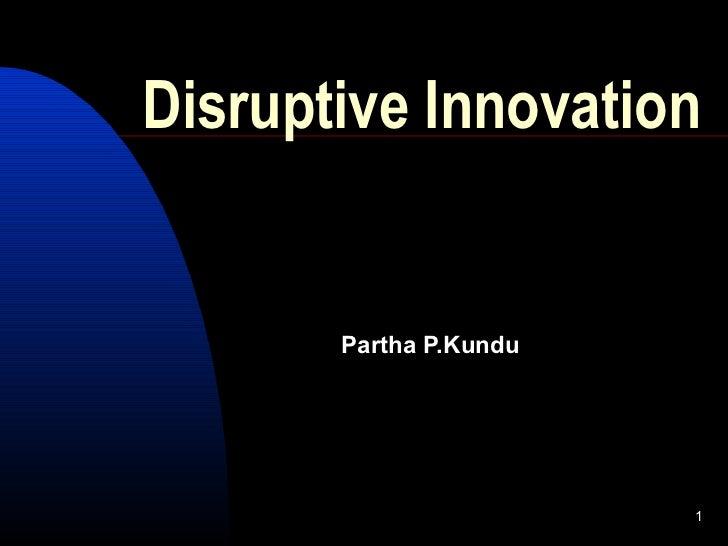 Disruptive Innovation       Partha P.Kundu                        1