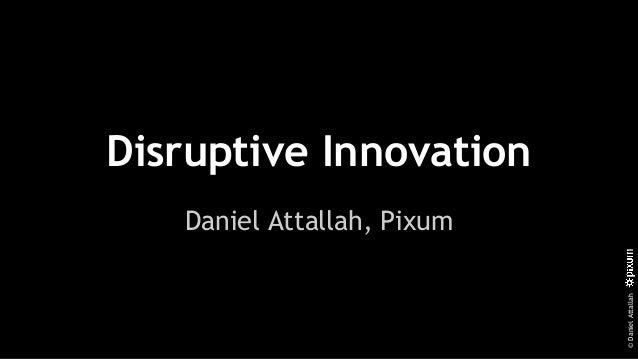 ©DanielAttallah Disruptive Innovation Daniel Attallah, Pixum