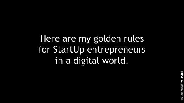 ©DanielAttallah Here are my golden rules for StartUp entrepreneurs in a digital world.