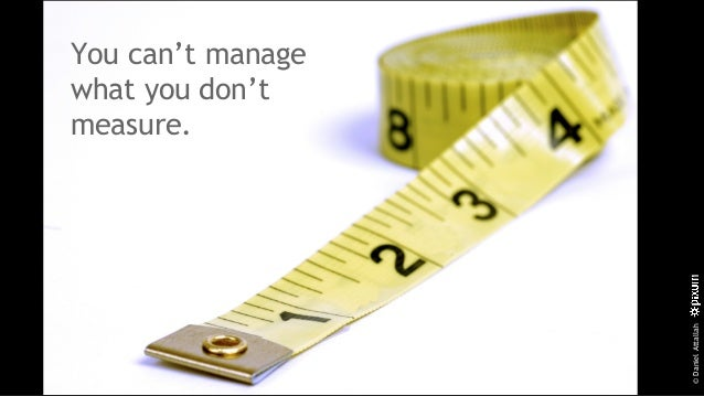 ©DanielAttallah You can't manage what you don't measure.