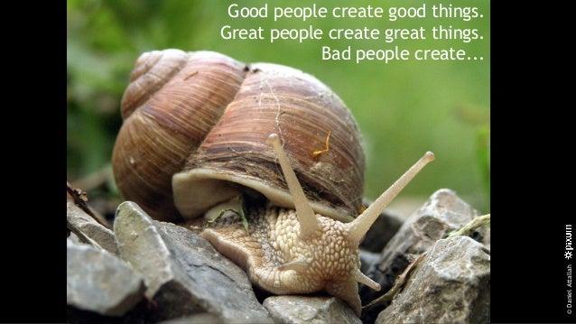 ©DanielAttallah Good people create good things. Great people create great things. Bad people create...
