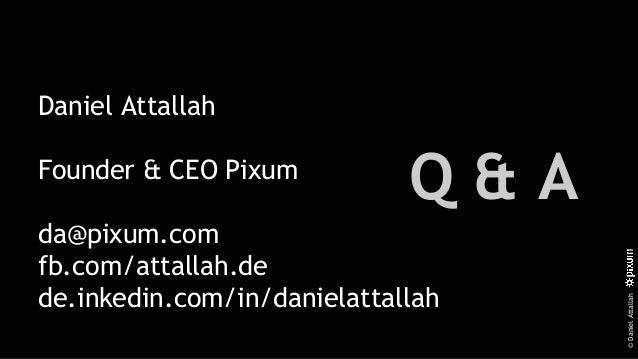 ©DanielAttallah Q & A Daniel Attallah Founder & CEO Pixum da@pixum.com fb.com/attallah.de de.inkedin.com/in/danielattallah