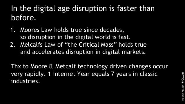©DanielAttallah In the digital age disruption is faster than before. 1. Moores Law holds true since decades, so disruption...