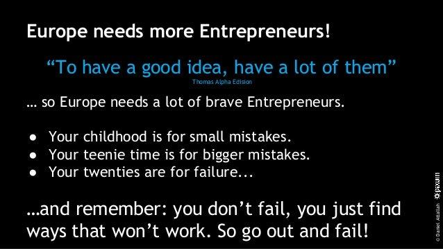 "©DanielAttallah Europe needs more Entrepreneurs! ""To have a good idea, have a lot of them"" Thomas Alpha Edision … so Europ..."