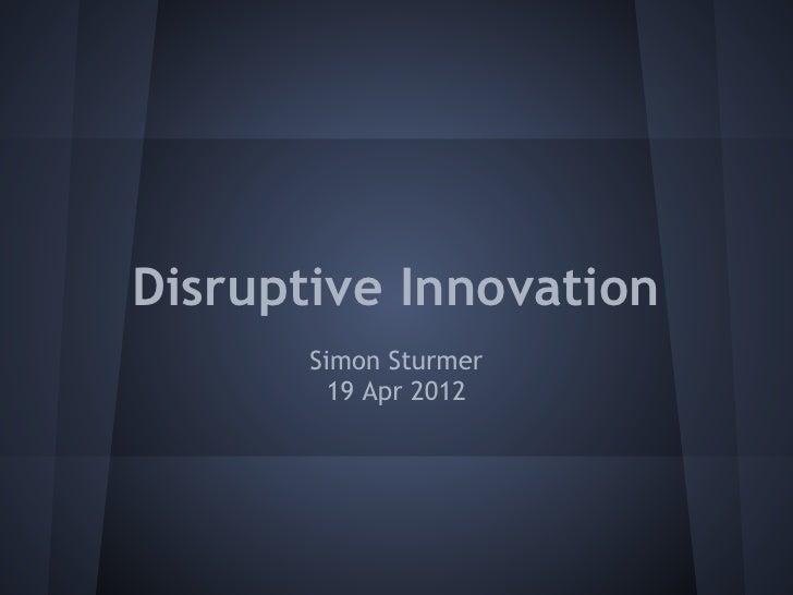 Disruptive Innovation       Simon Sturmer         19 Apr 2012
