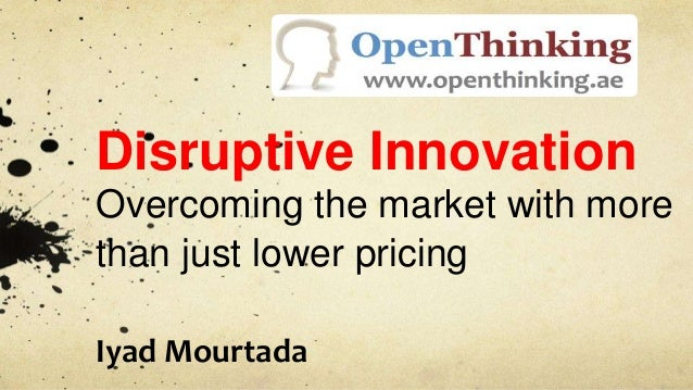 Disruptive InnovationOvercoming the market with morethan just lower pricingIyad Mourtada