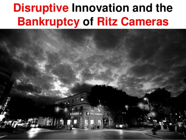 Disruptive Innovation and theBankruptcy of Ritz Cameras