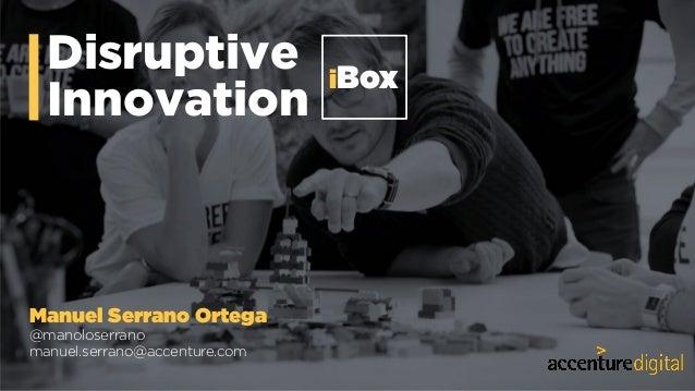 1 Disruptive Innovation iBox Manuel Serrano Ortega @manoloserrano manuel.serrano@accenture.com