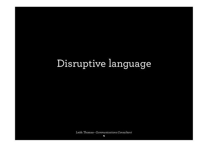 Disruptive language   Leith Thomas—Communications Consultant                    ¶