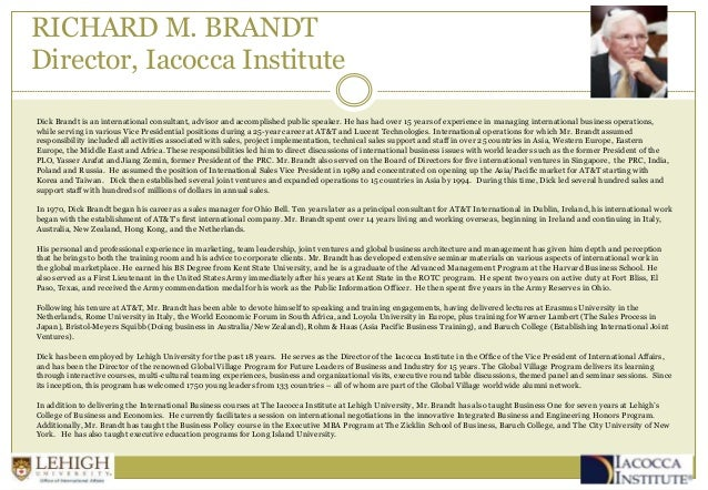 RICHARD M. BRANDT Director, Iacocca Institute Dick Brandt is an international consultant, advisor and accomplished public ...