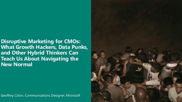 Geoffrey Colon, Communications Designer, Microsoft Disruptive Marketing for CMOs: What Growth Hackers, Data Punks, and Oth...