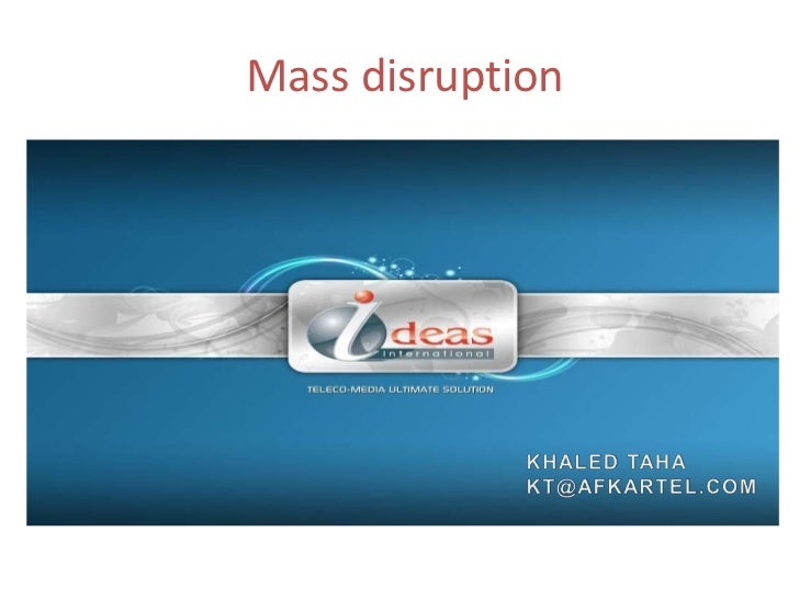 Mass disruption