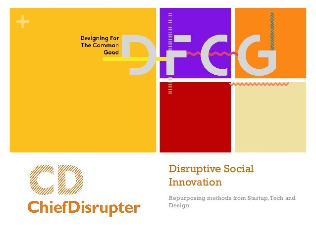 + Disruptive Social Innovation Repurposing methods from Startup,Tech and Design