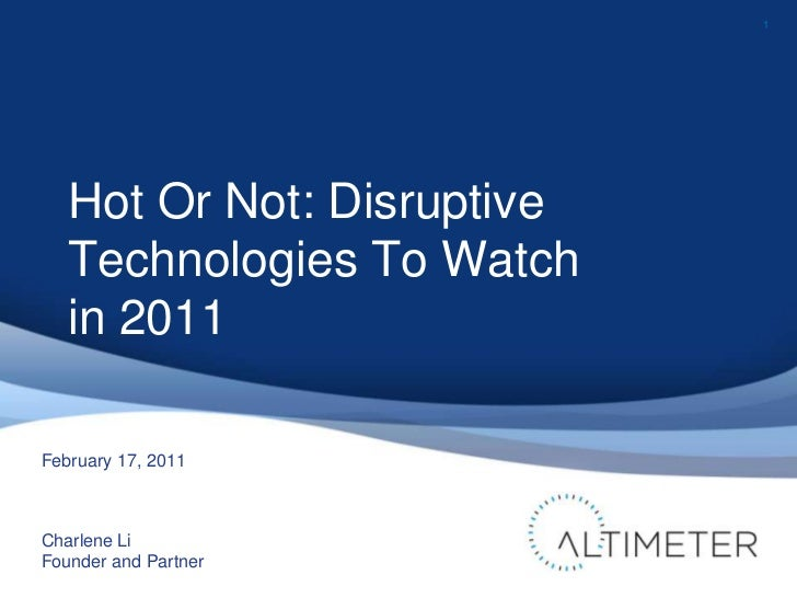 1<br />February 17, 2011<br />Charlene Li<br />Founder and Partner<br />Hot Or Not: Disruptive Technologies To Watch in 20...