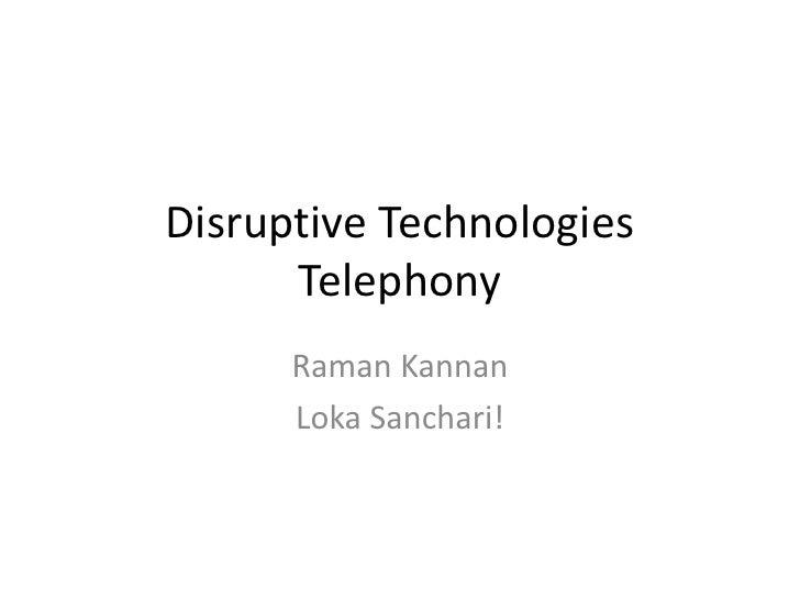 Disruptive Technologies       Telephony       Raman Kannan       Loka Sanchari!