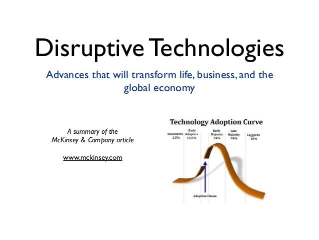 Disruptive TechnologiesAdvances that will transform life, business, and theglobal economyA summary of theMcKinsey & Compan...
