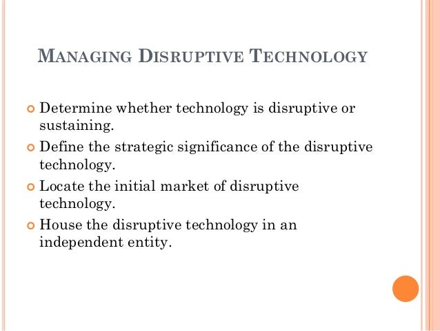 the importance of disruptive technologies Disruptive technologies: advances that will transform life, business, and the global economy, a report from the mckinsey global institute.