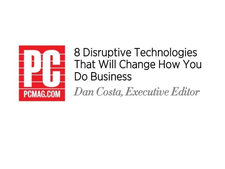 8 Disruptive TechnologiesThat Will Change How YouDo BusinessDan Costa, Executive Editor