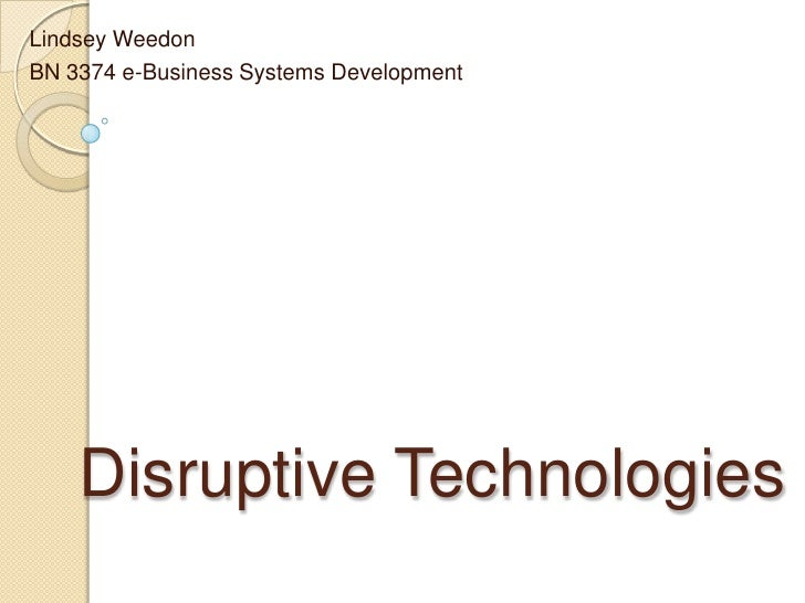 Lindsey Weedon<br />BN 3374 e-Business Systems Development<br />Disruptive Technologies<br />