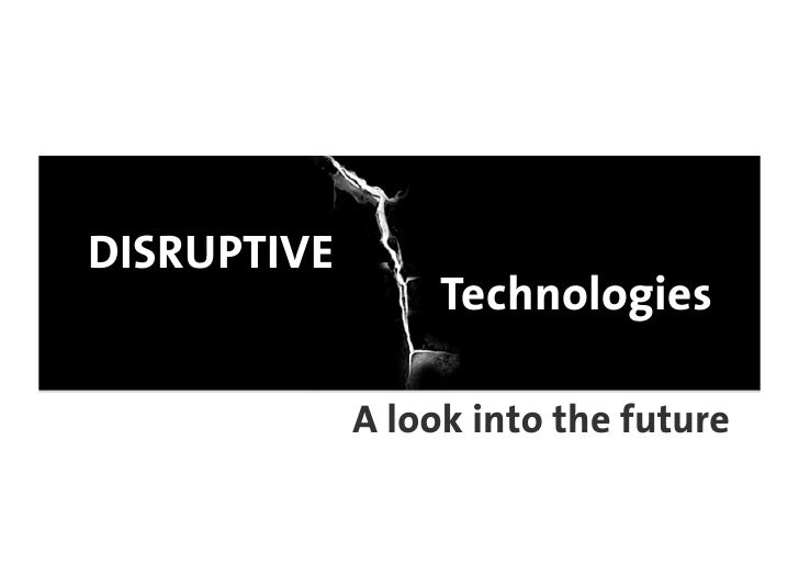 DISRUPTIVE                   Technologies               A look into the future