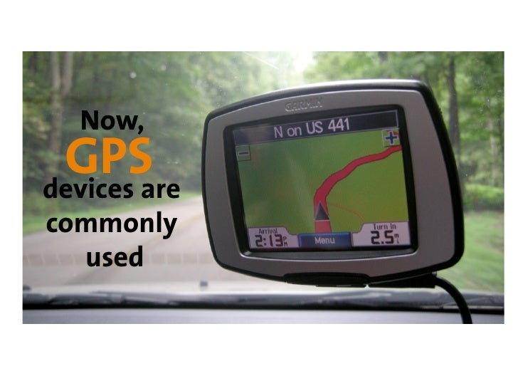 Now,  GPS devices are commonly   used