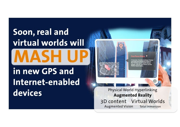 Soon, real and virtual worlds will MASH UP in new GPS and Internet-enabled                          Physical World Hyperli...