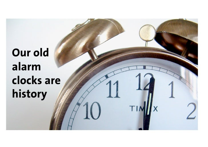Our old alarm clocks are history