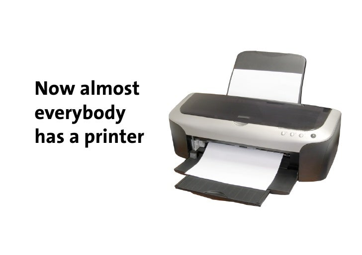 Now almost everybody has a printer