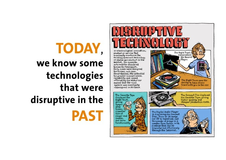TODAY,  we know some     technologies        that were disruptive in the          PAST