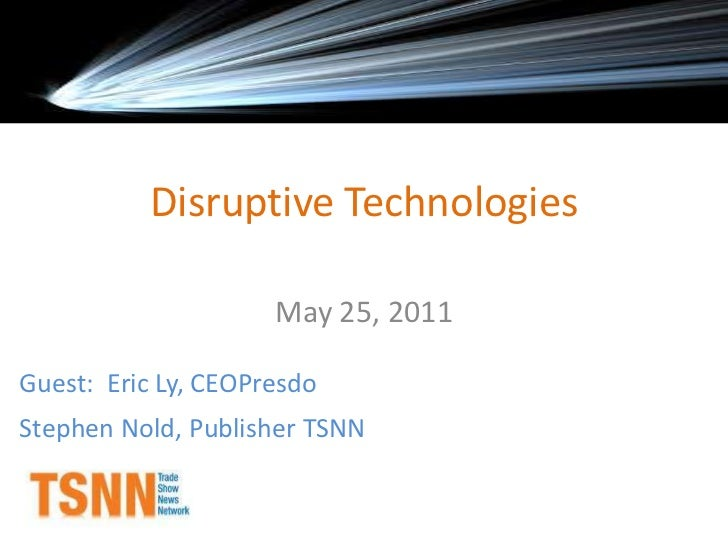 May 25, 2011<br />Guest:  Eric Ly, CEOPresdo<br />Stephen Nold, Publisher TSNN<br />Disruptive Technologies<br />