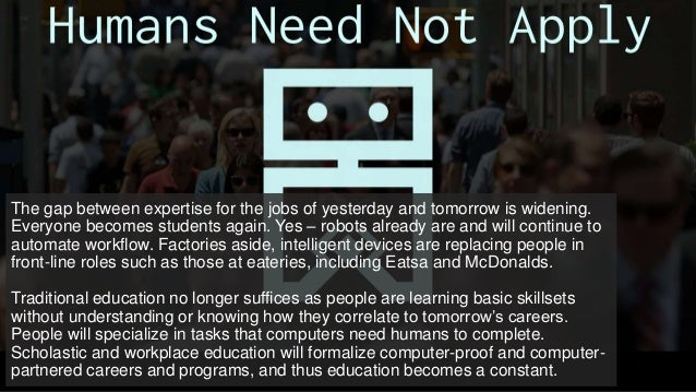 The gap between expertise for the jobs of yesterday and tomorrow is widening. Everyone becomes students again. Yes – robot...