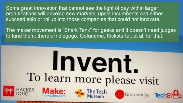 Some great innovation that cannot see the light of day within larger organizations will develop new markets, upset incumbe...