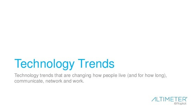 Technology Trends Technology trends that are changing how people live (and for how long), communicate, network and work.