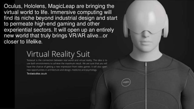 Oculus, Hololens, MagicLeap are bringing the virtual world to life. Immersive computing will find its niche beyond industr...