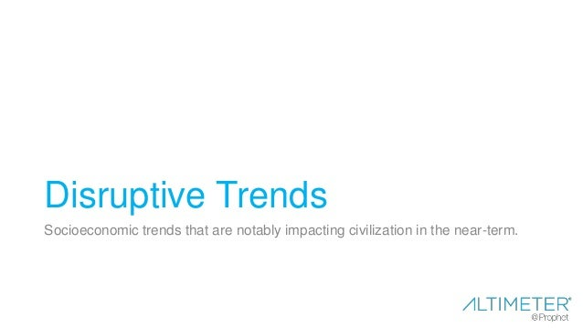 Disruptive Trends Socioeconomic trends that are notably impacting civilization in the near-term.