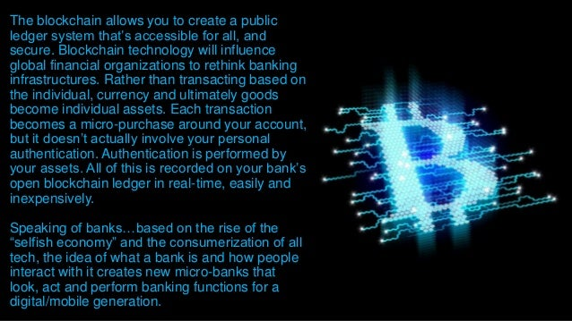 The blockchain allows you to create a public ledger system that's accessible for all, and secure. Blockchain technology wi...