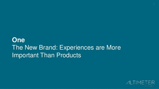 7 One The New Brand: Experiences are More Important Than Products