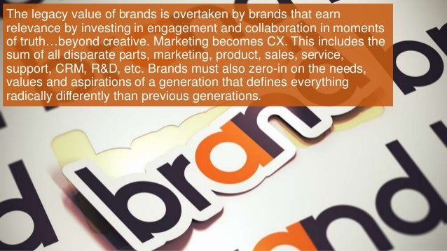 The legacy value of brands is overtaken by brands that earn relevance by investing in engagement and collaboration in mome...