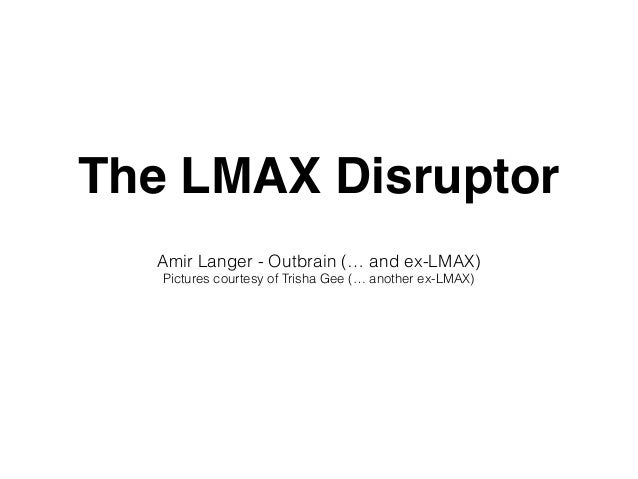 The LMAX Disruptor Amir Langer - Outbrain (… and ex-LMAX) Pictures courtesy of Trisha Gee (… another ex-LMAX)