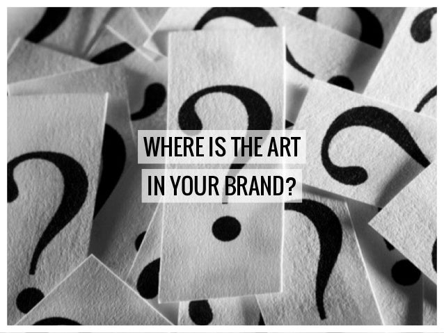 WHERE IS THE ART IN YOUR BRAND?