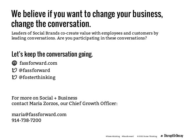 @fosterthinking @fassforward © 2015 Foster Thinking DisruptOrDecay We believe if you want to change your business, change ...
