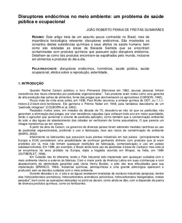 Disruptores endócrinos no meio ambiente: um problema de saúde pública e ocupacional JOÃO ROBERTO PENNA DE FREITAS GUIMARÃE...