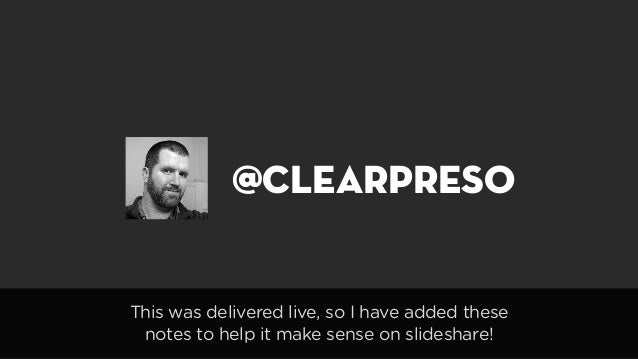 @clearpreso This was delivered live, so I have added these