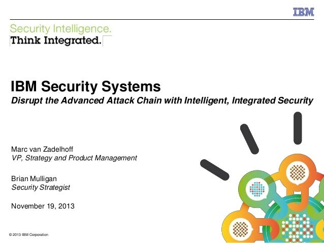IBM Security Systems  IBM Security Systems Disrupt the Advanced Attack Chain with Intelligent, Integrated Security  Marc v...