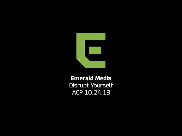Emerald Media Disrupt Yourself ACP 10.24.13