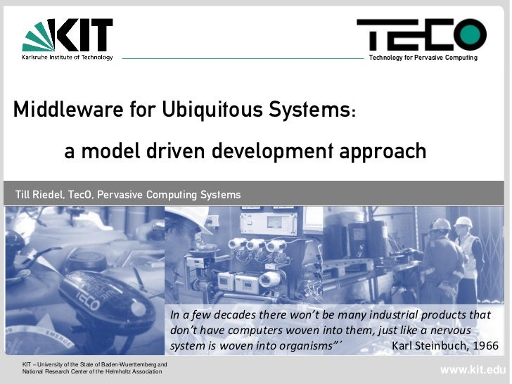 Technology for Pervasive ComputingMiddleware for Ubiquitous Systems:                a model driven development approachTil...