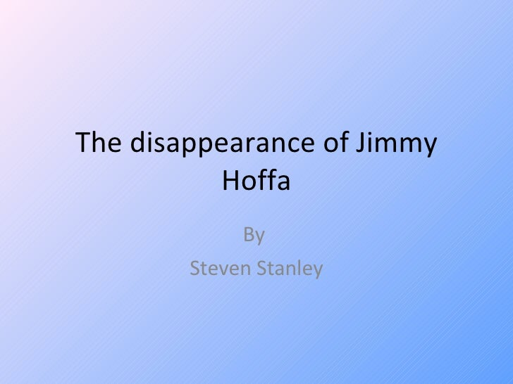 The disappearance of Jimmy Hoffa By  Steven Stanley